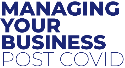 MANAGING YOUR BUSINESS POST COVID